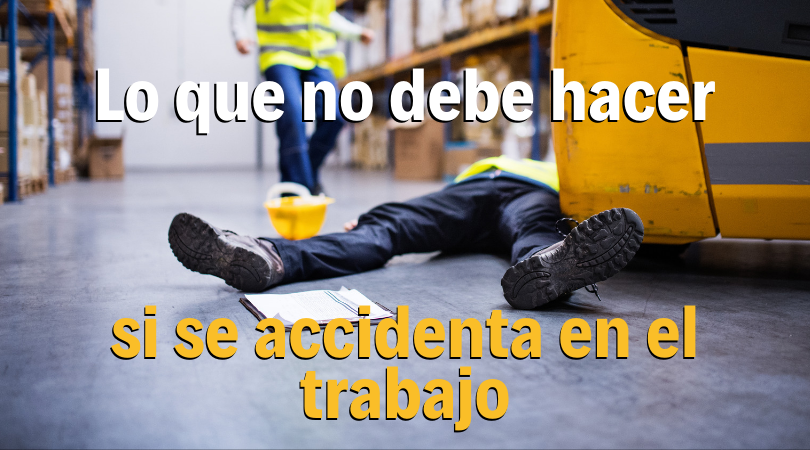 Lo que no debe hacer si tiene un accidente de trabajo