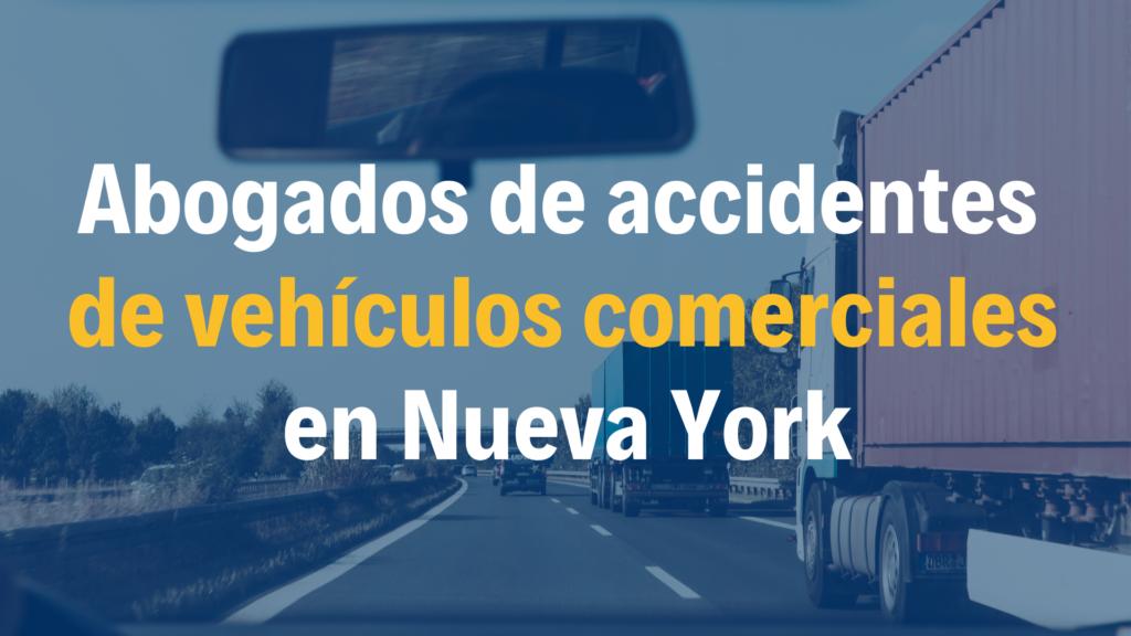 Abogado de accidentes de vehículo comercial y lesiones personales en Nueva York NY busca la mejor indemnización