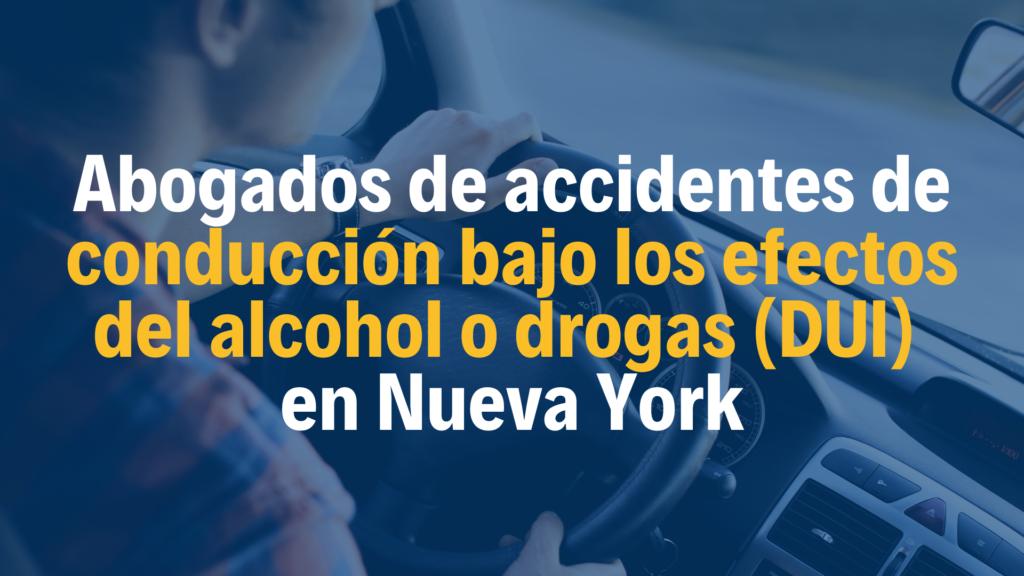 Abogados de accidentes de conducción bajo los efectos del alcohol o drogas (DUI) en Nueva York NYC