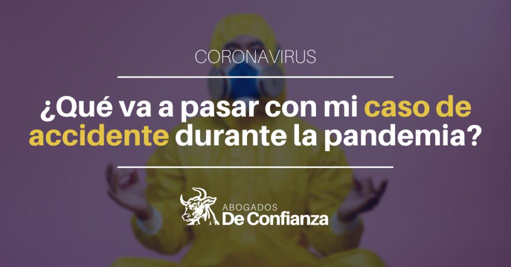 qué va a pasar con mi caso de accidente durante la pandemia del coronavirus