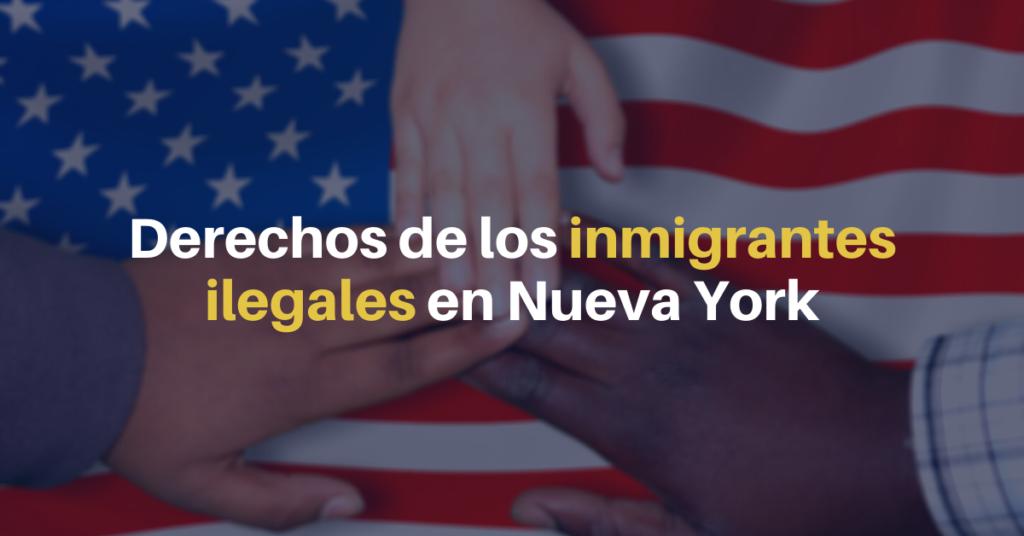 derechos de los inmigrantes ilegales en nueva york