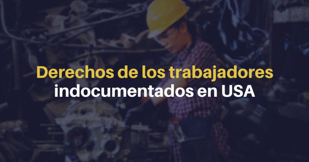 derechos de los trabajadores indocumentados en Estados Unidos. Puedes tener derecho a una compensación laboral