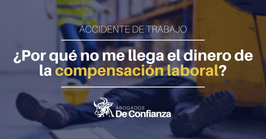 Accidente de trabajo, ¿por qué no me llega el dinero de la compensación laboral?