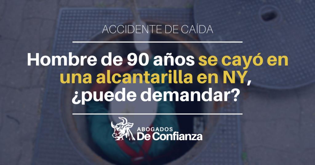 Hombre cayó en alcantarilla en Nueva York, ¿puede demandar?