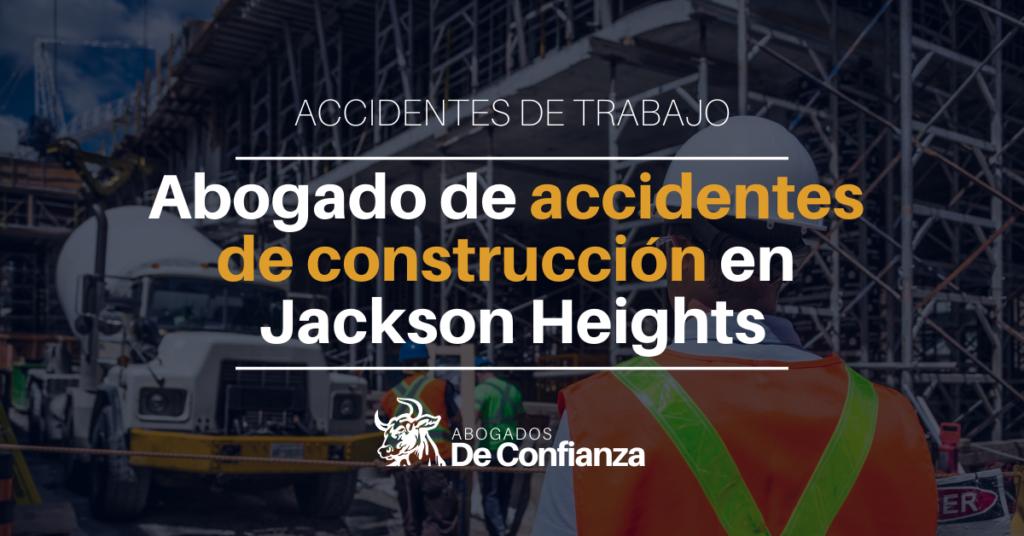 abogado de accidentes de construcción en Jackson Heights, Queens