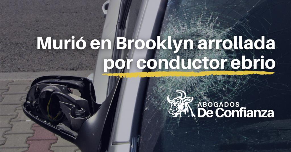 Mujer murió arrollada por conductor ebrio en Brooklyn, NY | Abogados de Confianza